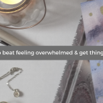 How to beat feeling overwhelmed & get things done!