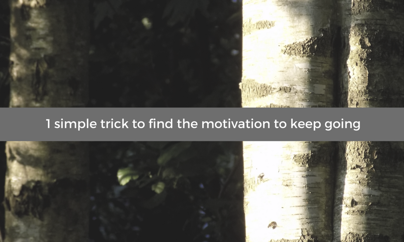 1 simple trick to find the motivation to keep going