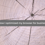 How I optimized my browser for business