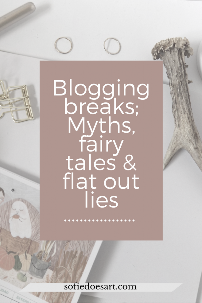 Blogging breaks; Myths, fairy tales & flat out lies