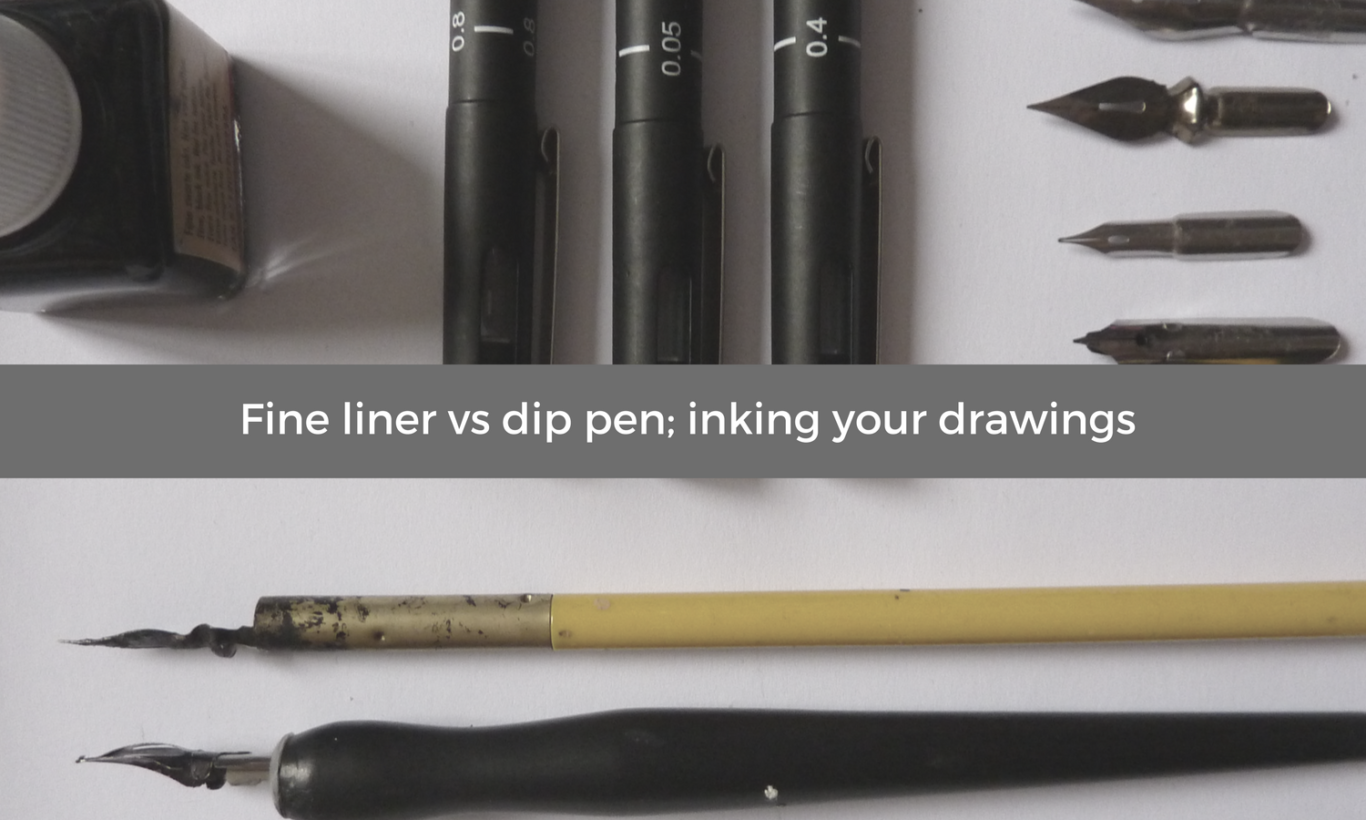 Fine liner vs dip pen; inking your drawings