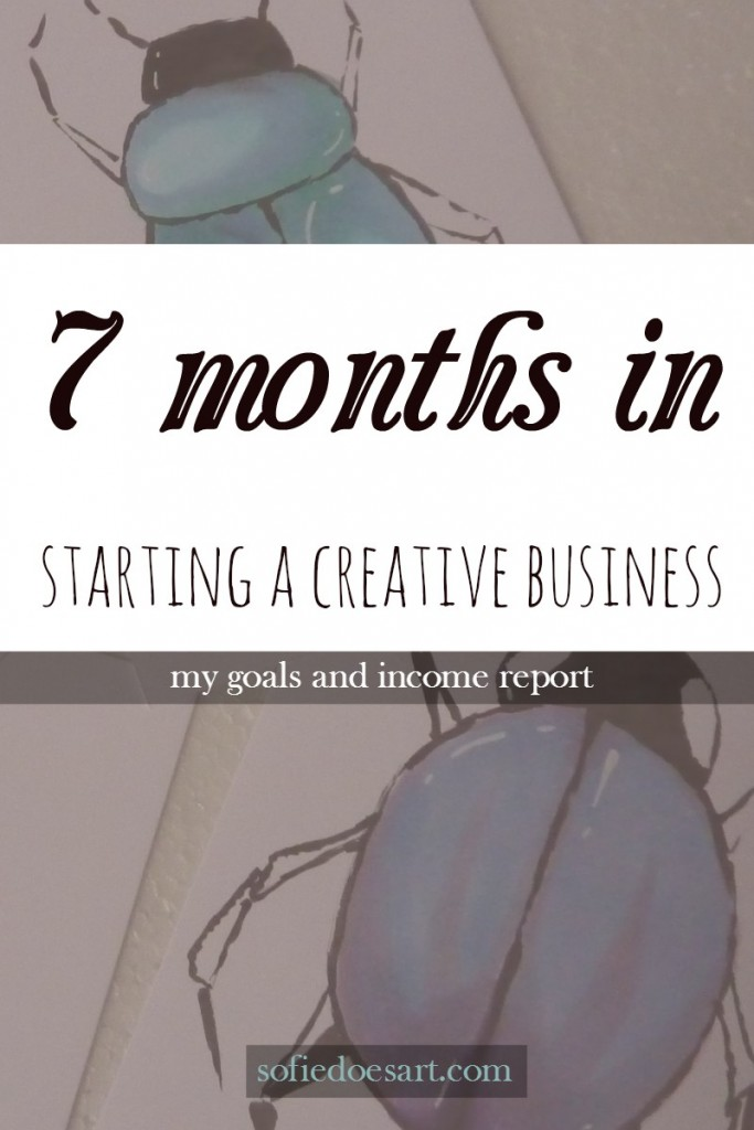 7 months in; starting a creative business. Goals accomplishments and income report. Everything I did to try to make this month work!