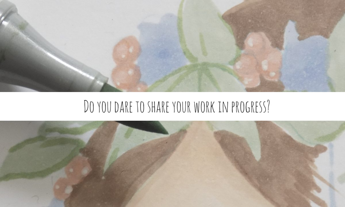 Do you dare to share your artwork in progress?