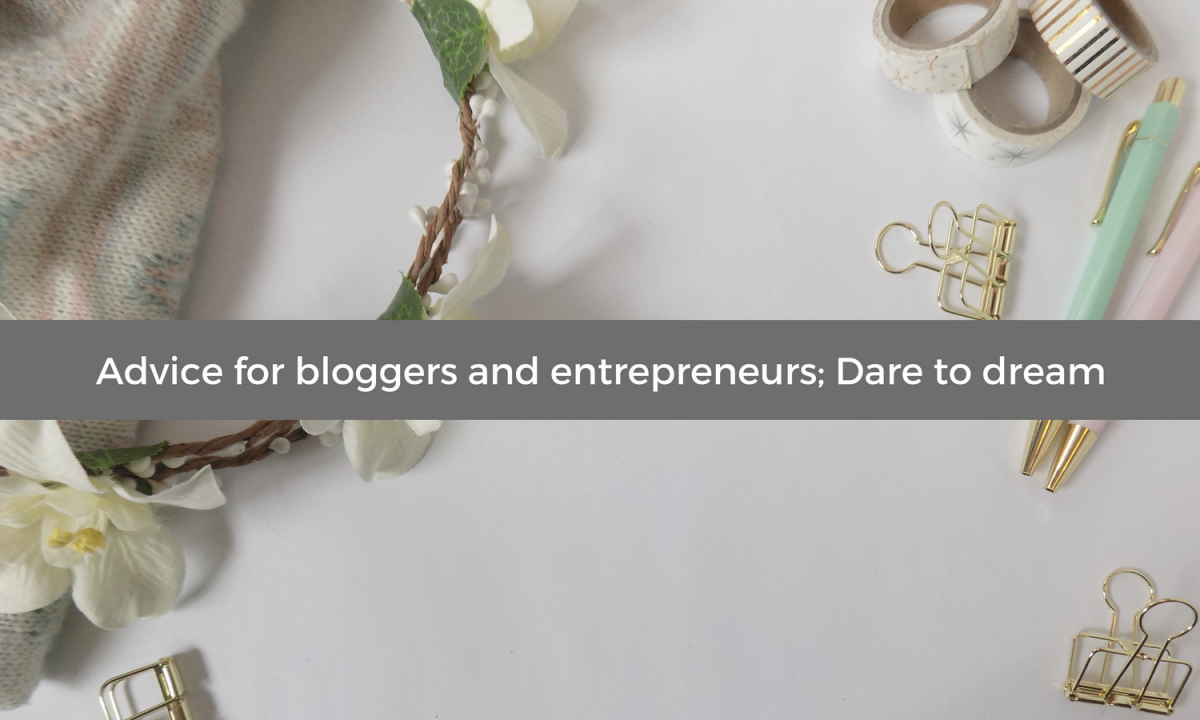 Advice for bloggers and entrepreneurs; Dare to dream