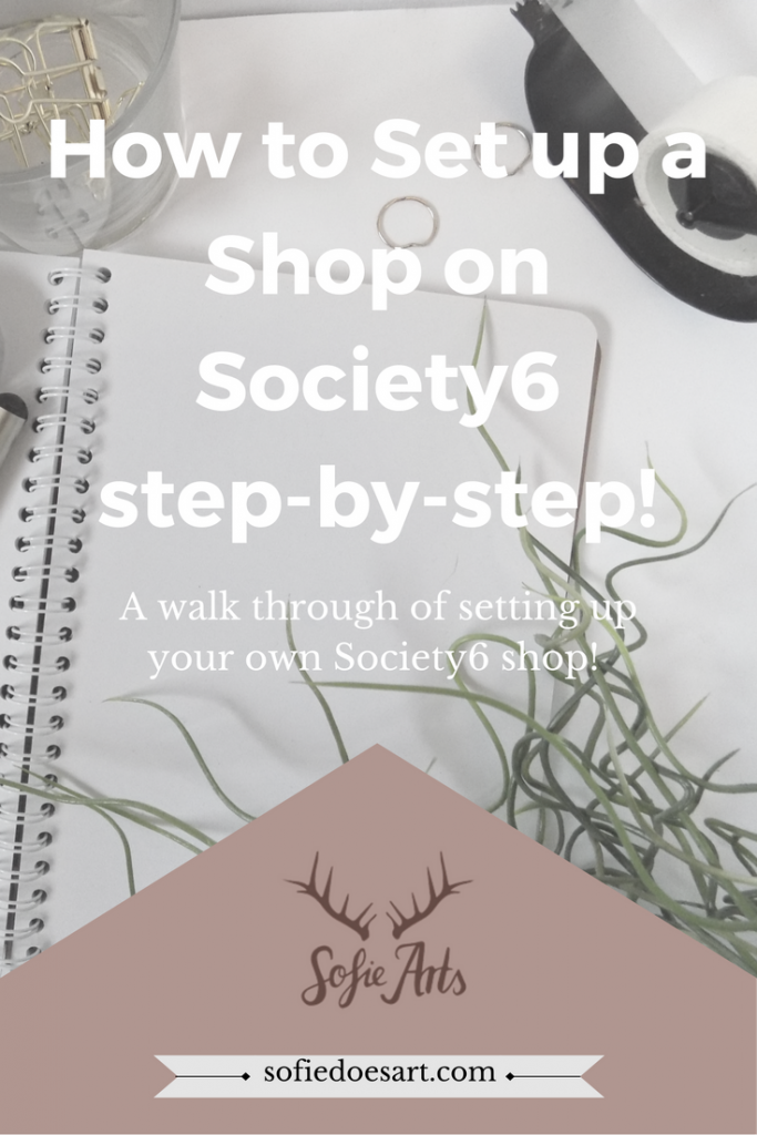 A step-by-step overview of setting up your own Society6 shop,