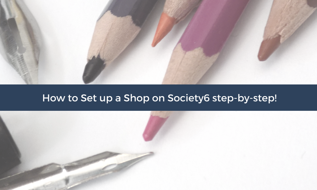 How to Set up a Shop on Society6 step-by-step!