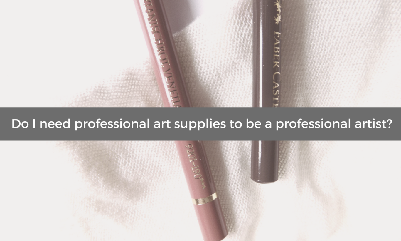 Do I need professional art supplies to be a professional artist?